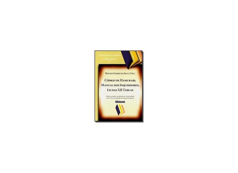 Código de Hamurabi, Manual Dos Inquisidores, Lei Das XII Tábuas - Coleção de Clássicos - Silva,renato Gomes Da - 9788564832152