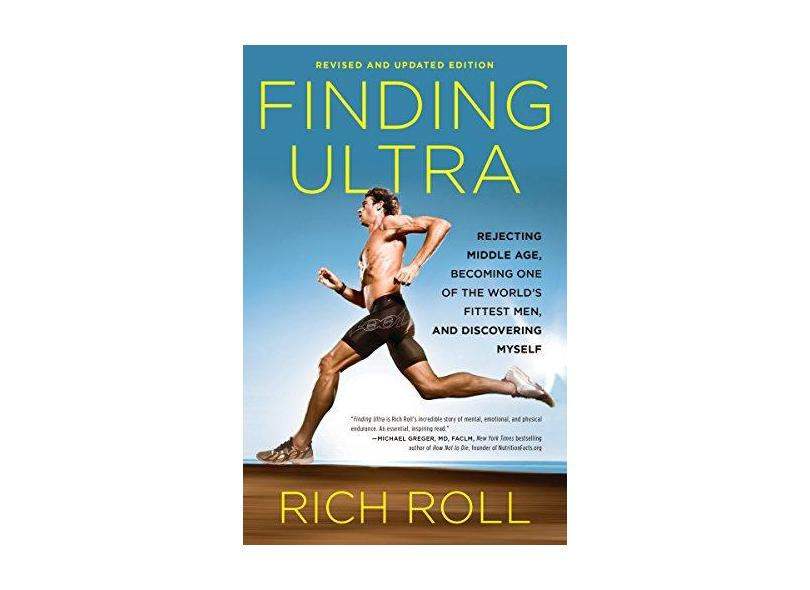 Finding Ultra: Rejecting Middle Age, Becoming One of the World's Fittest Men, and Discovering Myself - Rich Roll - 9780307952202