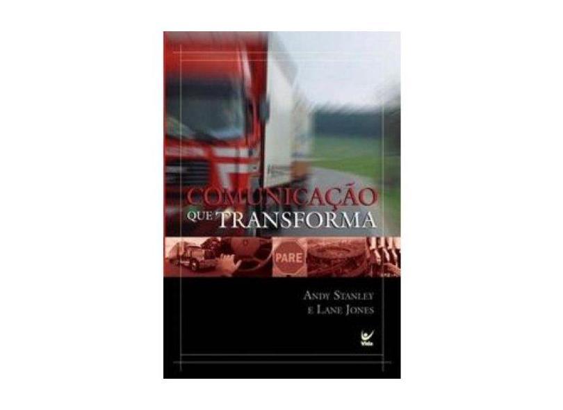 Comunicação que Transforma. Ensinar Para Impactar Vidas - Andy Stanley - 9788538301486