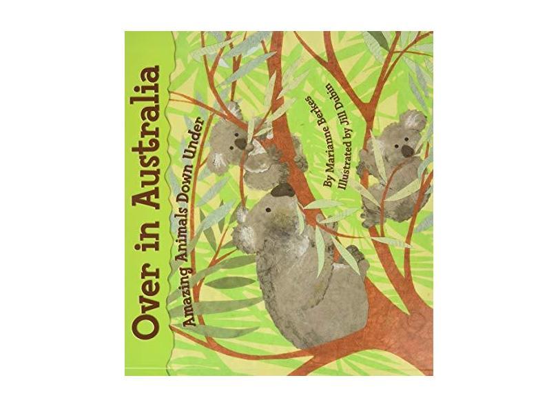 Over in Australia: Amazing Animals Down Under - Marianne Berkes - 9781584691365