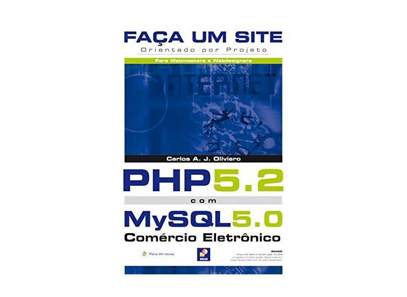 Faça um Site - Php 5.2 Com Mysql 5.0 - Comércio Eletrônico - Orientado Por Projeto - Para Windows - Oliviero, Carlos Antonio José - 9788536502687