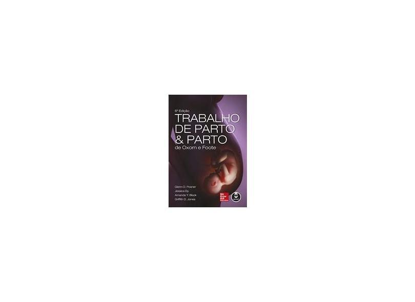 Trabalho de Parto e Parto de Oxorn e Foote - 6ª Ed. 2014 - Amanda Y. Black; D. Jones, Griffith; Glenn D. Posner; Jessica Dy - 9788580554113