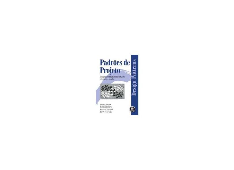 Padrões de Projeto - Soluções Reutilizaveis de Software Orientado a Objetos - Gamma, Erich - 9788573076103