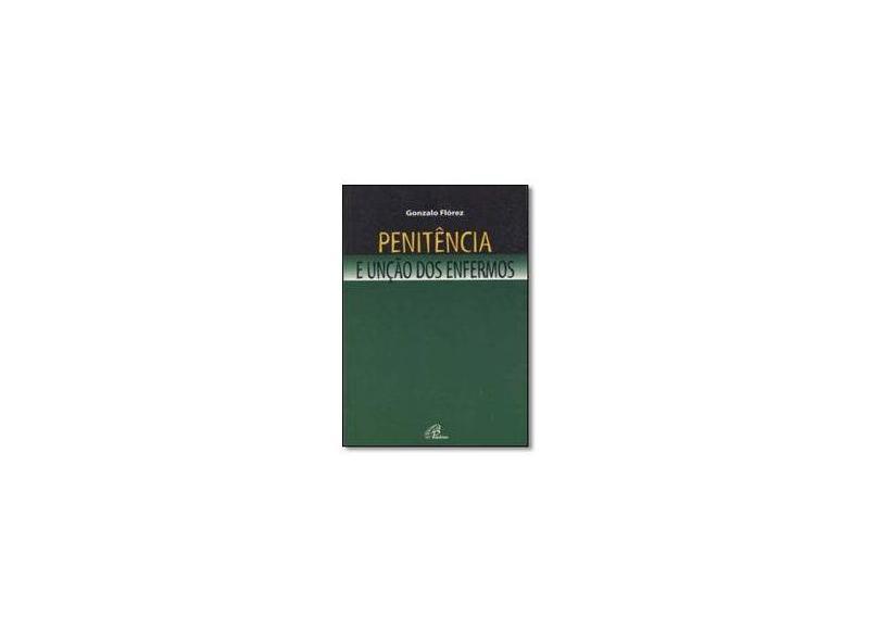 Penitência e Unção dos Enfermos - Gonzalo Flórez - 9788535619119
