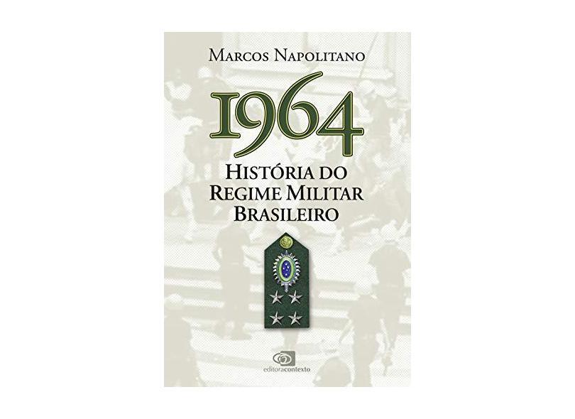 1964 - Histórias do Regime Militar Brasileiro - Napolitano, Marcos - 9788572448260
