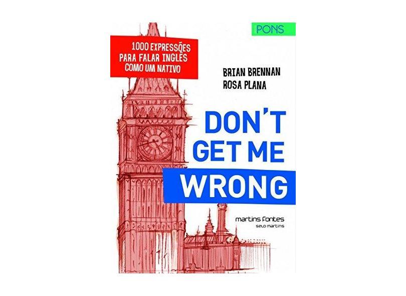 Don't Get Me Wrong - 1000 Expressões Para Falar Inglês Como Um Nativo - Edição Bilíngue - Plana, Rosa; Plana, Rosa; Brennan, Brian; Brennan, Brian - 9788580630930