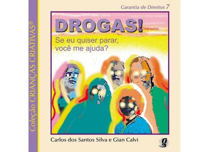 Drogas! Se Eu Quiser Parar, Você Me Ajuda? - Carlos Dos Santos Silva - 9788526009714