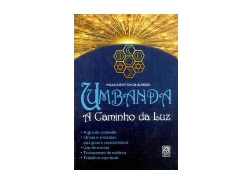 Umbanda - A Caminho da Luz - Almeida, Paulo Newton De - 9788534703574