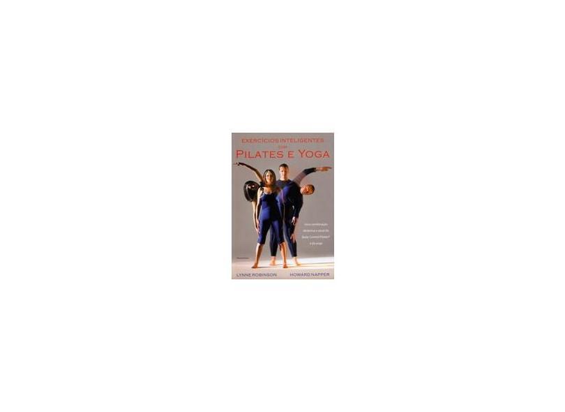 Exercícios Inteligentes com Pilates e Yoga - Robinson, Lynne; Napper, Howard - 9788531513626