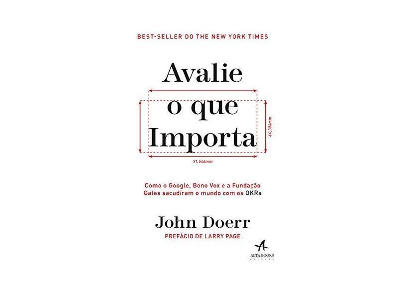 Avalie o que Importa: Como o Google, Bono Vox e a Fundação Gates Sacudiram o Mundo com os OKRs - John Doerr - 9788550804552