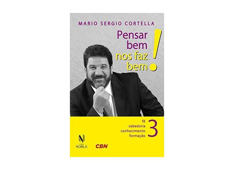 Pensar Bem, Nos Faz Bem! - Vol. 3 - Cortella, Mario Sérgio - 9788532649768