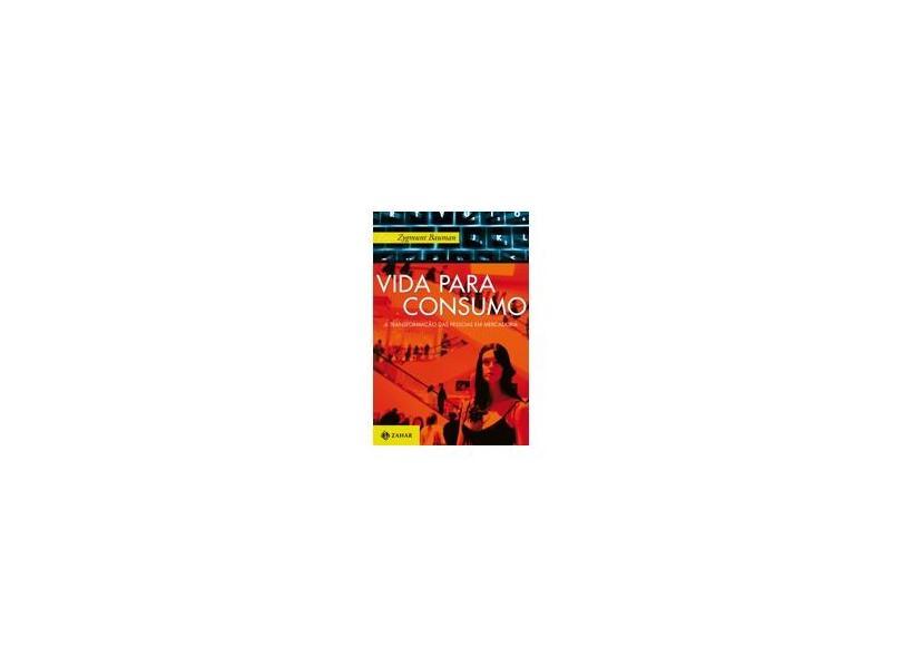 Vida para Consumo - A Transformação das Pessoas em Mercadoria - Bauman Zygmunt - 9788537800669