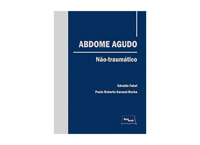 Abdome Agudo - Não Traumático - Fahel, Edvaldo; Savassi-rocha, Paulo Roberto - 9788599977293
