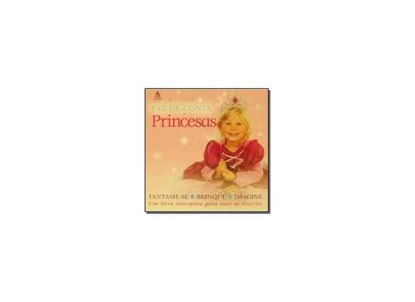 Princesas - Coleção Faz-De-Conta - Dawn Sirett - 9788575423585
