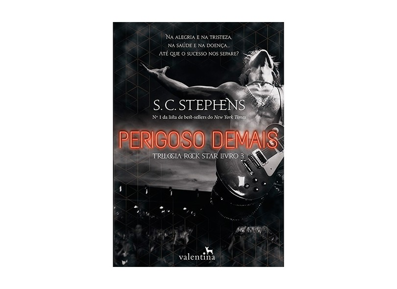 Perigoso Demais - Trilogia Rock Star - Livro 3 - Stephens, S. C. - 9788565859493