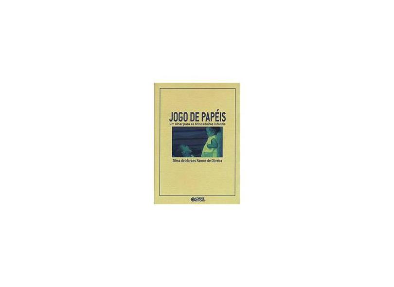 Jogo de Papéis - Um Olhar Para As Brincadeiras Infantis - Oliveira, Zilma De M. Ramos De - 9788524917103