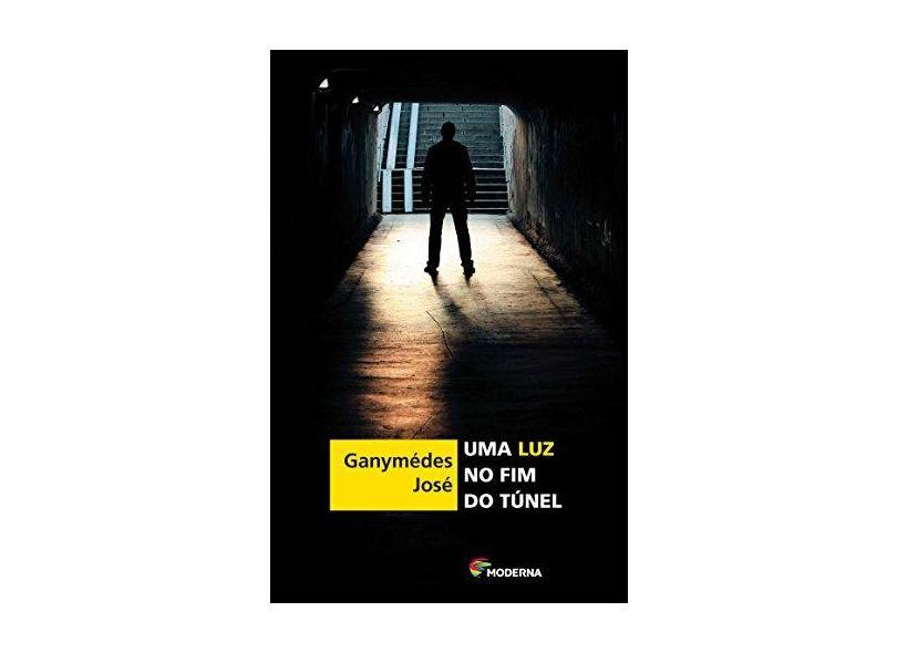 Uma Luz No Fim Do Túnel - Ganymedes Jose - 9788516079680