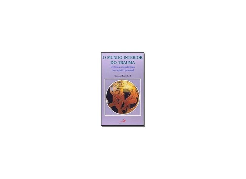 O Mundo Interior do Trauma: Defesas Arquetípicas do Espírito Pessoal - Donald Kalsched - 9788534936132