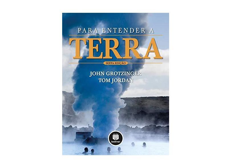 Para Entender A Terra - 6ª Ed. 2013 - Grotzinger, John; Grotzinger, John; Jordan, Thomas; Jordan, Thomas - 9788565837774