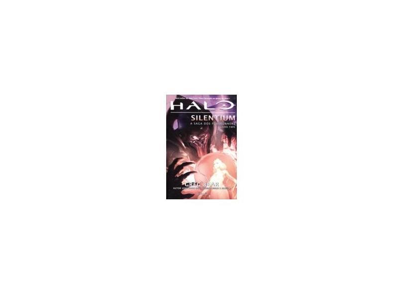 Halo - Silentium - A Saga Dos Forerunners - Bear, Greg - 9788542201734
