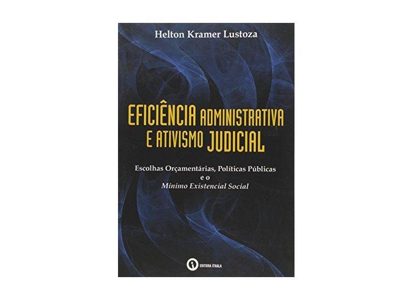 Eficiência Administrativa e Ativismo Judicial - Kramer Lustoza,helton - 9788555440090