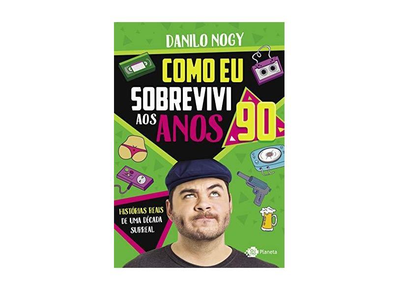 Como eu sobrevivi aos anos 90: Histórias reais de uma década surreal - Danilo Nogy - 9788542215076