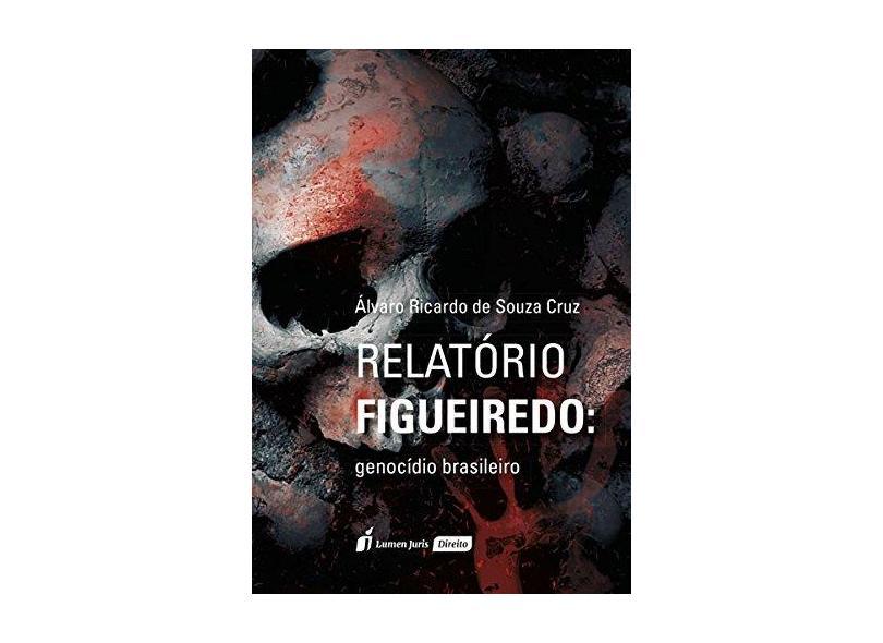 Relatório Figueiredo. Genocídio Brasileiro. 2018 - Álvaro Ricardo De Souza Cruz - 9788551903841