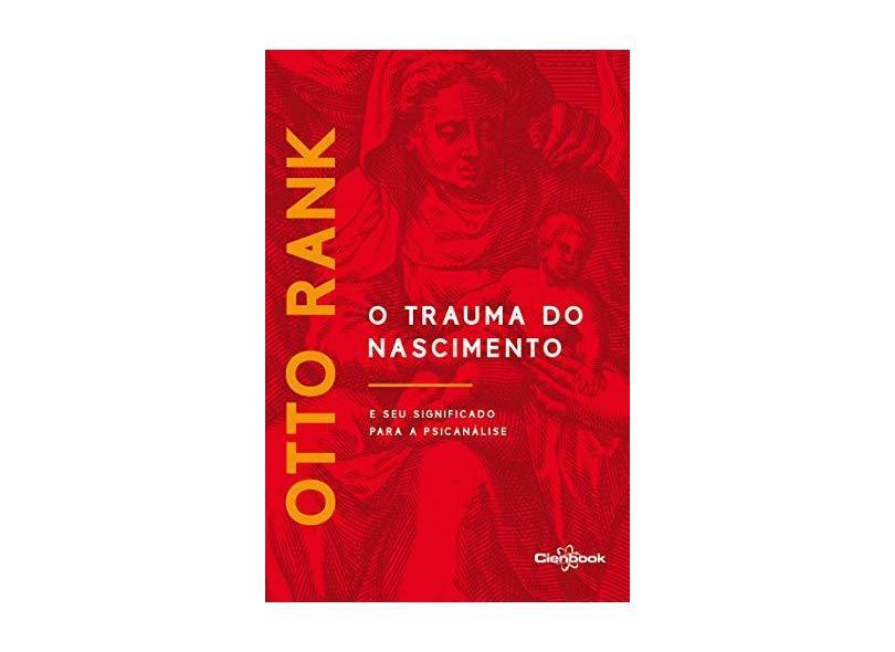 O Trauma do Nascimento. E Seu Significado Para a Psicanálise - Otto Rank - 9788568224038