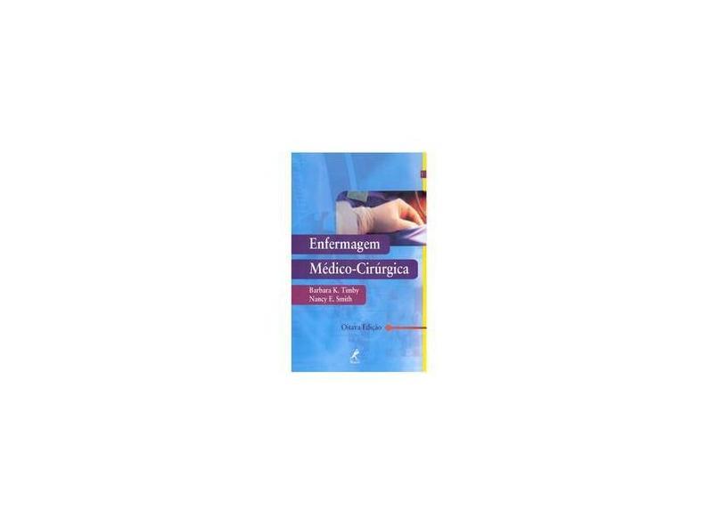 Enfermagem Médico - Cirúrgica - 8ª Ed. - Smith, Nancy E.; Timby, Barbara K. - 9788520417102