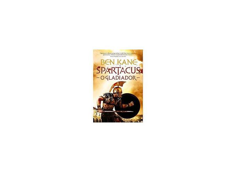Spartacus - o Gladiador - Kane, Ben - 9788522015023