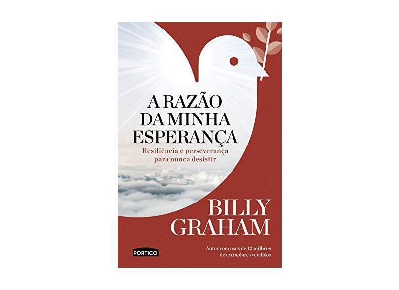 A Razão da Minha Esperança. Resiliência e Perseverança Para Nunca Desistir - Billy Graham - 9788542212723