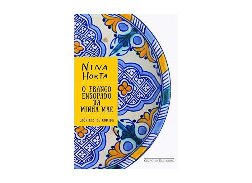 O Frango Ensopado Da Minha Mãe - Nina Horta - 9788535926392