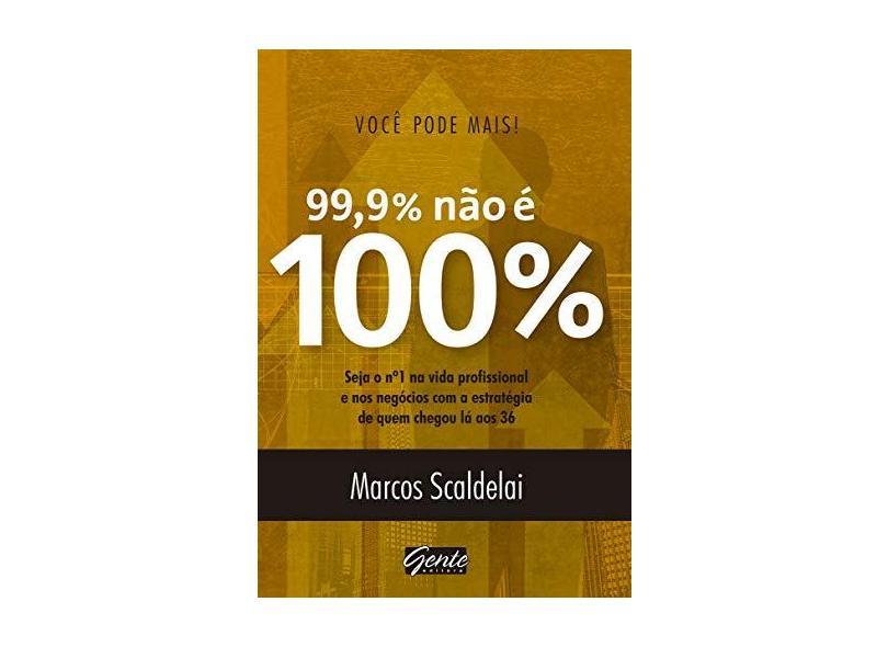 Você Pode Mais - 99% Não É 100% - Scaldelai, Marcos - 9788545200208