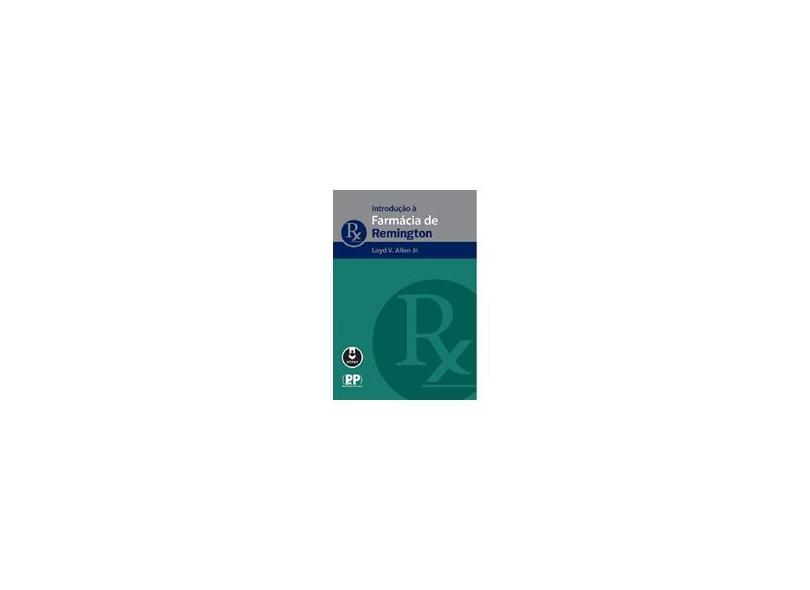 Introdução à Farmácia de Remington - Loyd V. Jr. Allen - 9788582712511