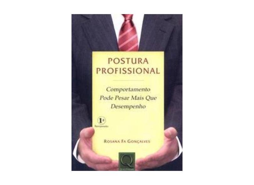 Postura Profissional. Comportamento Pode Pesar Mais que Desempenho - Rosana Fa Goncalves - 9788573037432