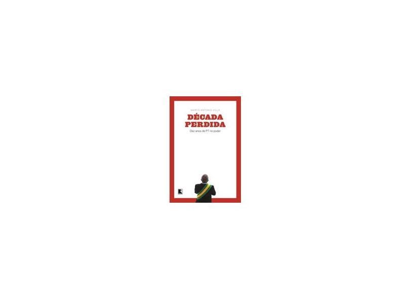 Década Perdida - Dez Anos de Pt No Poder - Villa, Marco Antonio - 9788501101204