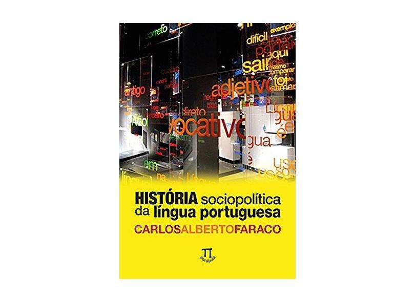 História Sociopolítica da Língua Portuguesa - Carlos Alberto Faraco - 9788579341090