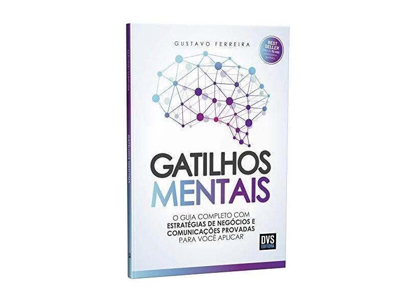 Gatilhos Mentais: O Guia Completo com Estratégias de Negócios e Comunicações Provadas Para Você Aplicar - Gustavo Ferreira - 9788582892107