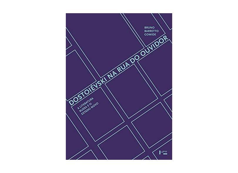 Dostoievski na Rua do Ouvidor. A Literatura Russa e o Estado Novo - Bruno Barreto Gomide - 9788531417085
