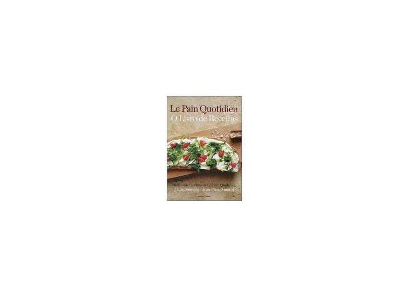 Le Pain Quotidien - o Livro de Receitas - Coumont, Alain; Gabriel, Jean-pierre - 9788521318248