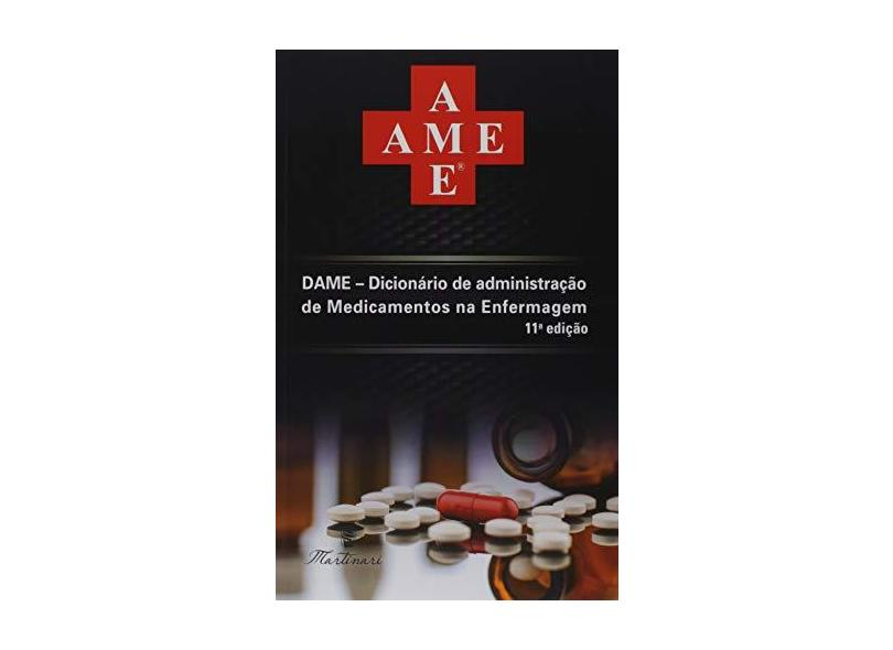 Dame. Dicionário de Administração de Medicamentos na Enfermagem - Martinari - 9788581160801