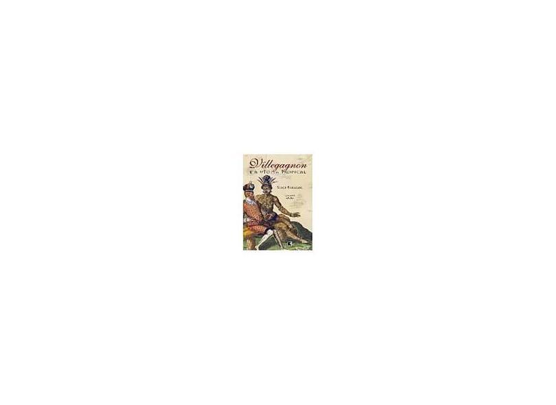Villegagnon E A Utopia Tropical - Serge Elmalan - 9788501067647