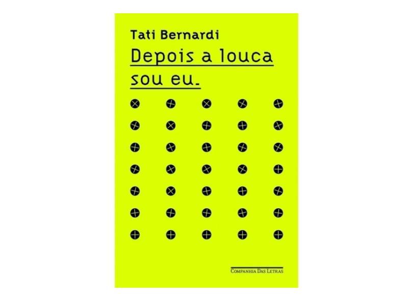 Depois A Louca Sou Eu - Tati Bernardi - 9788535926576