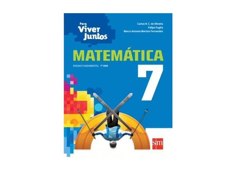 Matemática: Ensino Fundamental - 7º Ano - Coleção Para Viver Juntos - Felipe Fugita, Carlos N.C. De Oliveira, Marco Antonio Martins Fernandes - 9788541806220