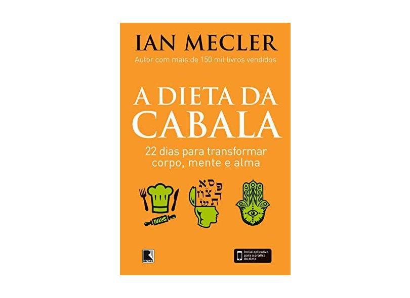 A Dieta da Cabala - 22 Dias Para Transformar Corpo, Mente e Alma - Mecler, Ian - 9788501099761