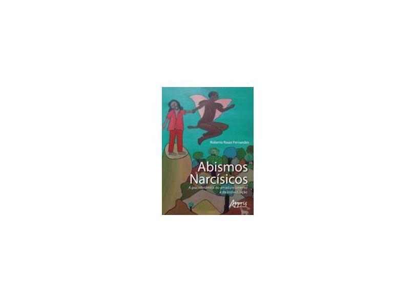 Abismos Narcísicos: A Psicodinâmica do Amadurecimento e da Individuação - Roberto Rosas Fernandes - 9788547309039
