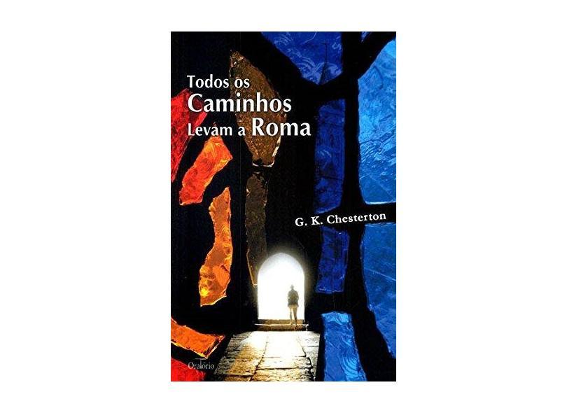 Todos os Caminhos Levam a Roma - G. K. Chesterton - 9788564028043