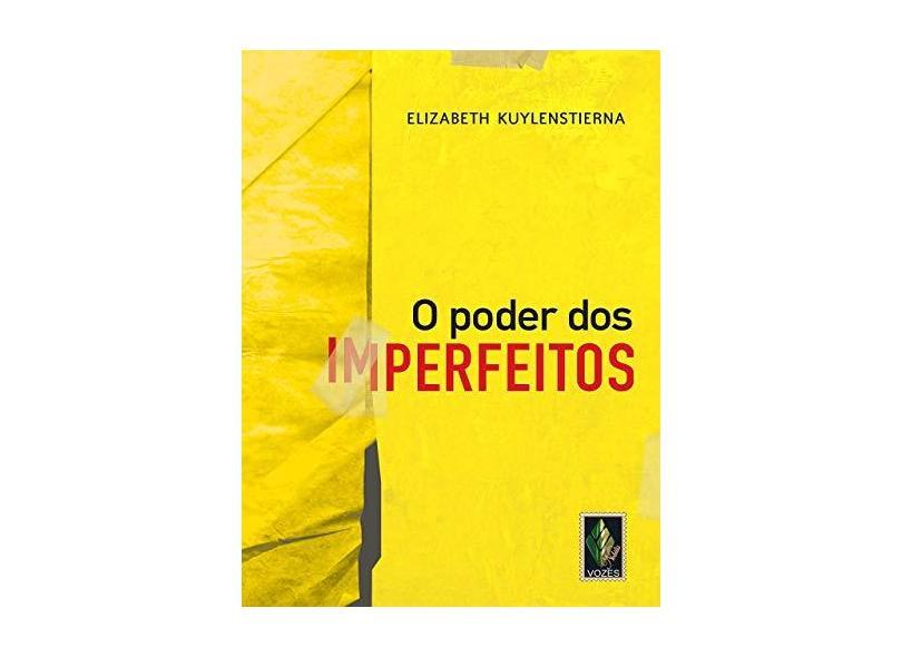 O Poder Dos Imperfeitos - Kuylenstierna, Elizabeth - 9788532650306