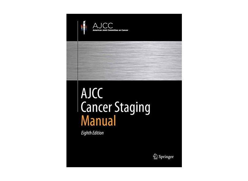 AJCC CANCER STAGING MANUAL - Mahul B. Amin (editor), Stephen Edge (editor), Frederick Greene (editor), David R. Byrd (editor), - 9783319406176