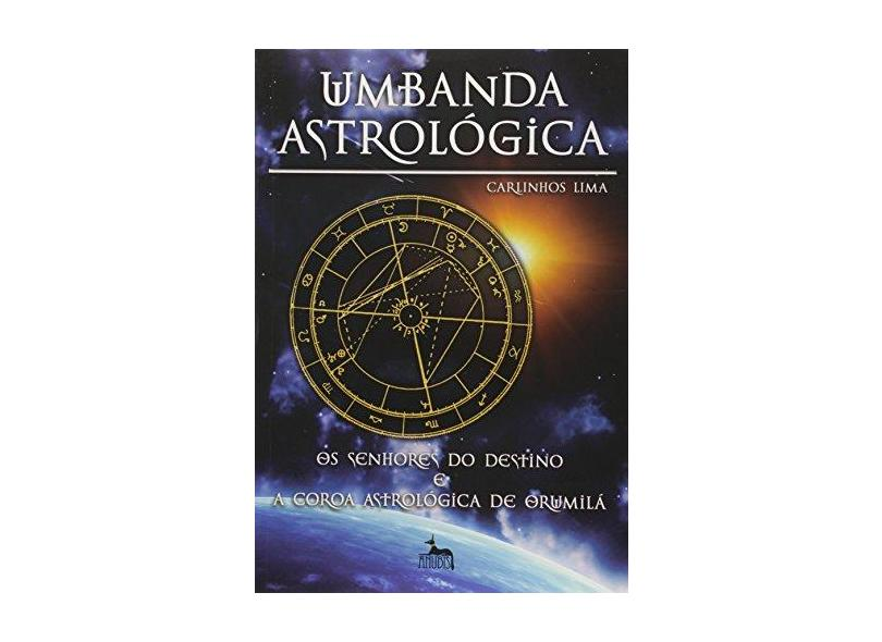 Umbanda Astrológica - Os Senhores do Destino e A Coroa Astrológica de Orumilá - Lima, Carlinhos - 9788598647067